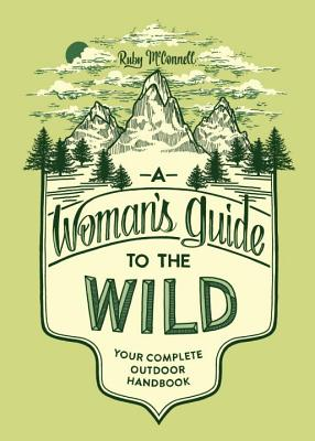 A Woman's Guide to the Wild: Your Complete Outdoor Handbook Cover Image