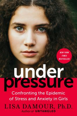 Under Pressure: Confronting the Epidemic of Stress and Anxiety in Girls Cover Image