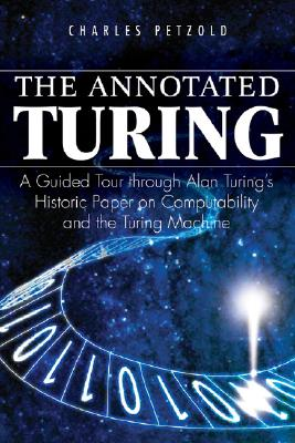 The Annotated Turing: A Guided Tour Through Alan Turing's Historic Paper on Computability and the Turing Machine Cover Image
