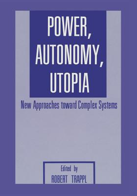 Power, Autonomy, Utopia: New Approaches Toward Complex Systems Cover Image