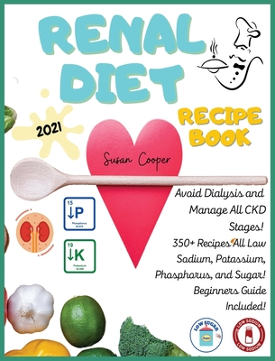 Renal Diet Recipe Book: Book 2: Avoid Dialysis and Manage All CKD Stages! 350+ Recipes All Low Sodium, Potassium, Phosphorus, and Sugar! Begin Cover Image