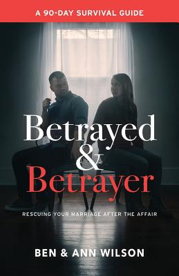 Betrayed and Betrayer: Rescuing Your Marriage After The Affair Cover Image