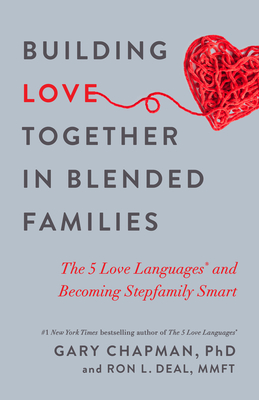 Building Love Together in Blended Families: The 5 Love Languages and Becoming Stepfamily Smart Cover Image