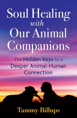 Soul Healing with Our Animal Companions: The Hidden Keys to a Deeper Animal-Human Connection Cover Image
