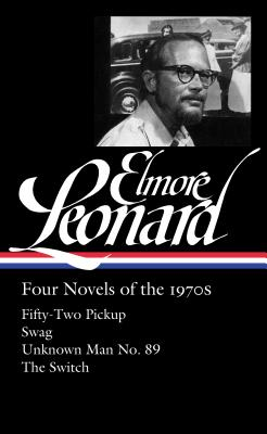 Elmore Leonard: Four Novels of the 1970s (LOA #255): Fifty-Two Pickup / Swag / Unknown Man No. 89 / The Switch (Library of America Elmore Leonard Edition #1) Cover Image