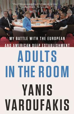 Adults in the Room: My Battle with the European and American Deep Establishment Cover Image