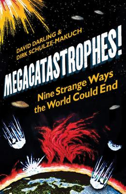 Megacatastrophes!: Nine Strange Ways the World Could End Cover Image