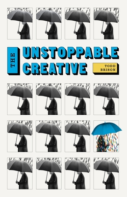 The Unstoppable Creative: Creative People Are Meant To Change The World Cover Image