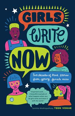 Girls Write Now: Two Decades of True Stories from Young Female Voices Cover Image