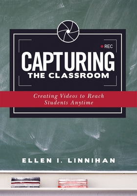 Capturing the Classroom: Creating Videos to Reach Students Anytime Cover Image