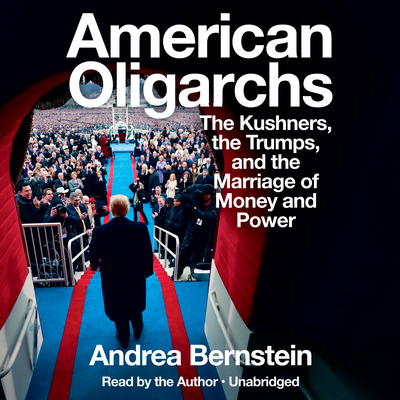 American Oligarchs: The Kushners, the Trumps, and the Marriage of Money and Power Cover Image