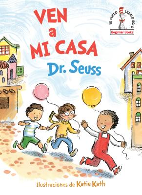 Ven a mi casa (Come Over to My House Spanish Edition) (Beginner Books(R)) Cover Image