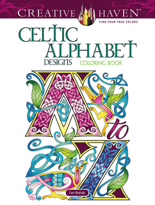 Creative Haven Celtic Alphabet Designs Coloring Book (Creative Haven Coloring Books) Cover Image