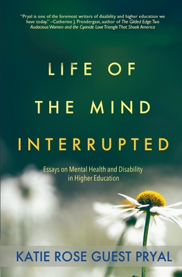 Life of the Mind Interrupted: Essays on Mental Health and Disability in Higher Education Cover Image