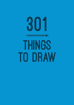 301 Things to Draw: Creative Prompts to Inspire Art (Creative Keepsakes #6) Cover Image