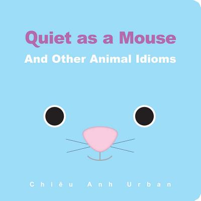 Quiet as a Mouse: And Other Animal Idioms Cover Image