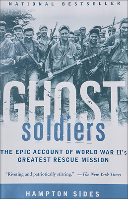 Ghost Soldiers: The Forgotten Epic Storyof World War II's Most Dramatic Mission Cover Image
