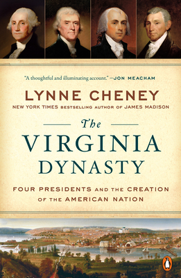 The Virginia Dynasty: Four Presidents and the Creation of the American Nation Cover Image