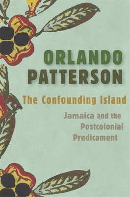The Confounding Island: Jamaica and the Postcolonial Predicament Cover Image