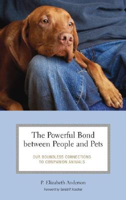 The Powerful Bond Between People and Pets: Our Boundless Connections to Companion Animals (Practical and Applied Psychology) Cover Image