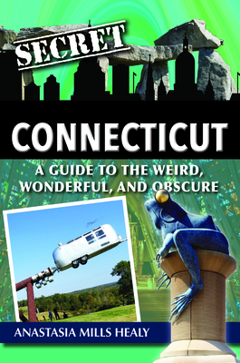 Secret Connecticut: A Guide to the Weird, Wonderful, and Obscure Cover Image