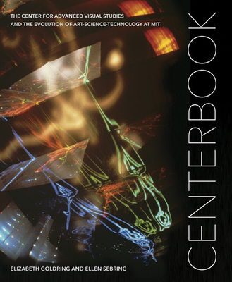 Centerbook: The Center for Advanced Visual Studies and the Evolution of Art-Science-Technology at MIT Cover Image