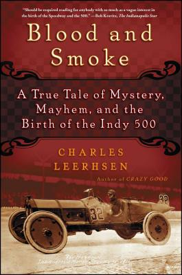 Blood and Smoke: A True Tale of Mystery, Mayhem and the Birth of the Indy 500 Cover Image