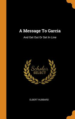 A Message to Garcia: And Get Out or Get in Line Cover Image