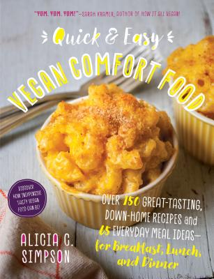 Quick and Easy Vegan Comfort Food: Over 150 Great-Tasting, Down-Home Recipes and 65 Everyday Meal Ideas—for Breakfast, Lunch, and Dinner Cover Image