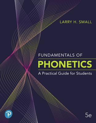 Fundamentals of Phonetics: A Practical Guide for Students Plus Pearson Etext -- Access Card Package [With Access Code] Cover Image