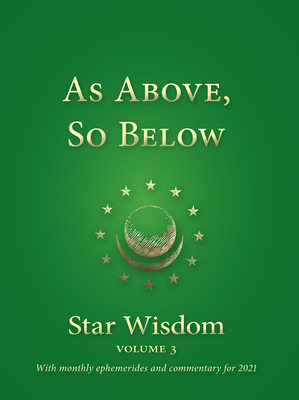 As Above, So Below: Star Wisdom, Vol 3: With Monthly Ephemerides and Commentary for 2021 Cover Image