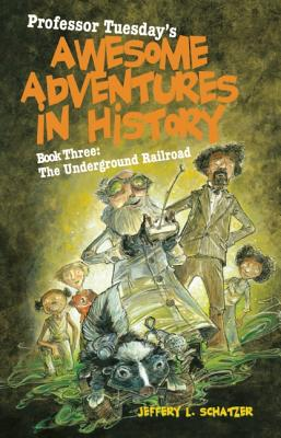 Professor Tuesday's Awesome Adventures in History: Book Three: The Underground Railroad Cover Image