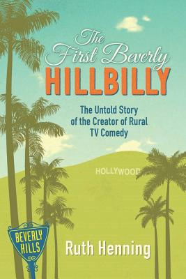 The First Beverly Hillbilly: The Untold Story of the Creator of Rural TV Comedy Cover Image