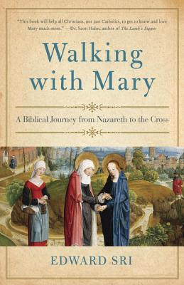 Walking with Mary: A Biblical Journey from Nazareth to the Cross Cover Image