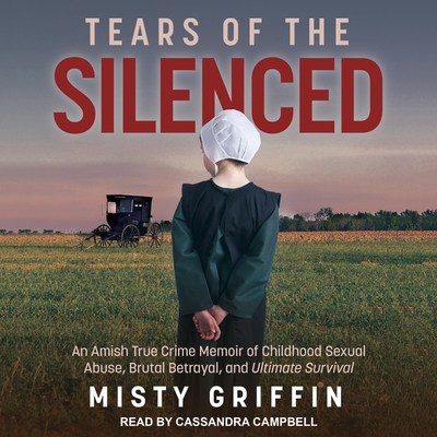 Tears of the Silenced: An Amish True Crime Memoir of Childhood Sexual Abuse, Brutal Betrayal, and Ultimate Survival Cover Image