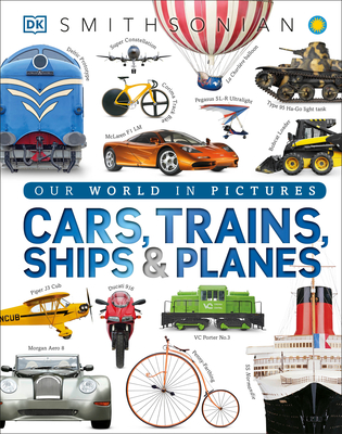 Cars, Trains, Ships, and Planes: A Visual Encyclopedia of Every Vehicle Cover Image