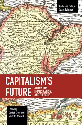 Capitalism's Future: Alienation, Emancipation and Critique (Studies in Critical Social Sciences) Cover Image