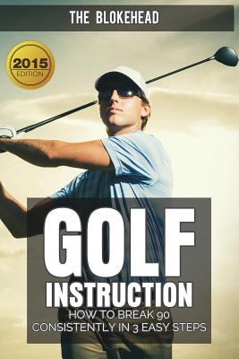 Golf Instruction: How To Break 90 Consistently In 3 Easy Steps Cover Image