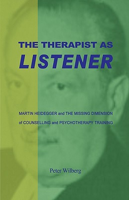 The Therapist As Listener: Martin Heidegger And The Missing Dimension Of Counselling And Psychotherapy Training Cover Image