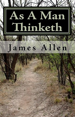 As A Man Thinketh: Timeless Wisdom That Inspires People To Achieve Great Riches and Happiness Cover Image