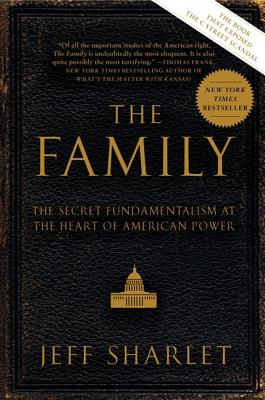 The Family: The Secret Fundamentalism at the Heart of American Power Cover Image