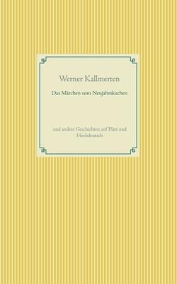 Das Märchen vom Neujahrskuchen: und andere Geschichten auf Platt und Hochdeutsch Cover Image