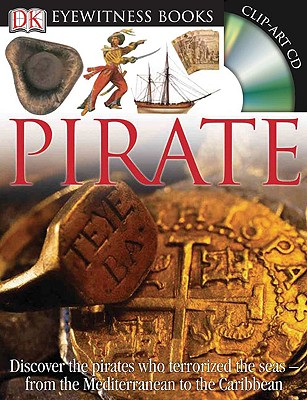 DK Eyewitness Books: Pirate: Discover the Pirates Who Terrorized the Seas from the Mediterranean to the Caribbean Cover Image