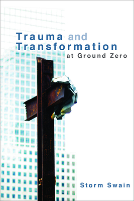 Trauma and Transformation at Ground Zero: A Pastoral Theology Cover Image