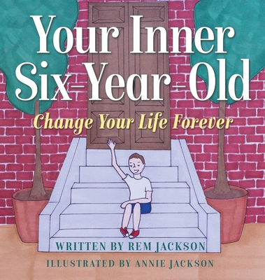 Your Inner Six Year Old: Change Your Life Forever Cover Image