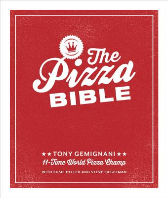 The Pizza Bible: The World's Favorite Pizza Styles, from Neapolitan, Deep-Dish, Wood-Fired, Sicilian, Calzones and Focaccia to New York, New Haven, Detroit, and More Cover Image