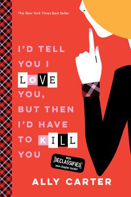 I'd Tell You I Love You, But Then I'd Have to Kill You (10th Anniversary Edition) (Gallagher Girls) Cover Image