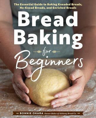 Bread Baking for Beginners: The Essential Guide to Baking Kneaded Breads, No-Knead Breads, and Enriched Breads Cover Image