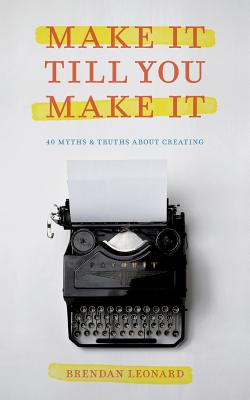 Make It Till You Make It: 40 Myths and Truths About Creating Cover Image