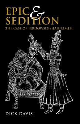 Epic and Sedition: The Case of Ferdowsi's Shahnameh Cover Image